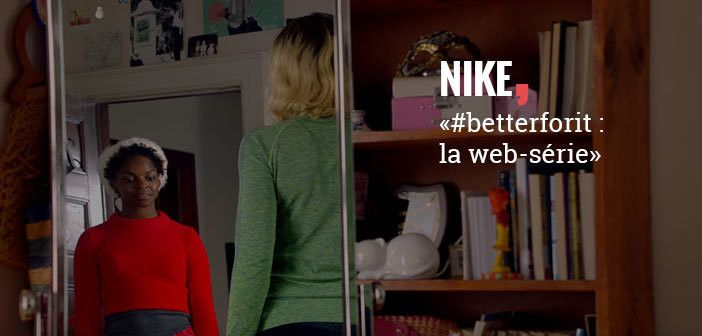 Betterforit : la websérie de Nike
