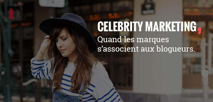 Celebrity marketing : quand les marques s'associent aux blogueurs